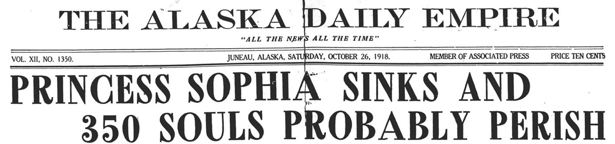 "Main headline on October 26, 1918 from The Alaska Daily Empire stating ""Princess Sophia Sinks and 350 Souls Probably Perish"""