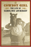 Cowboy Girl The life of Caroline Lockhart
