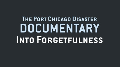 Text: The Port Chicago Disaster Documentary, Into Forgetfulness.