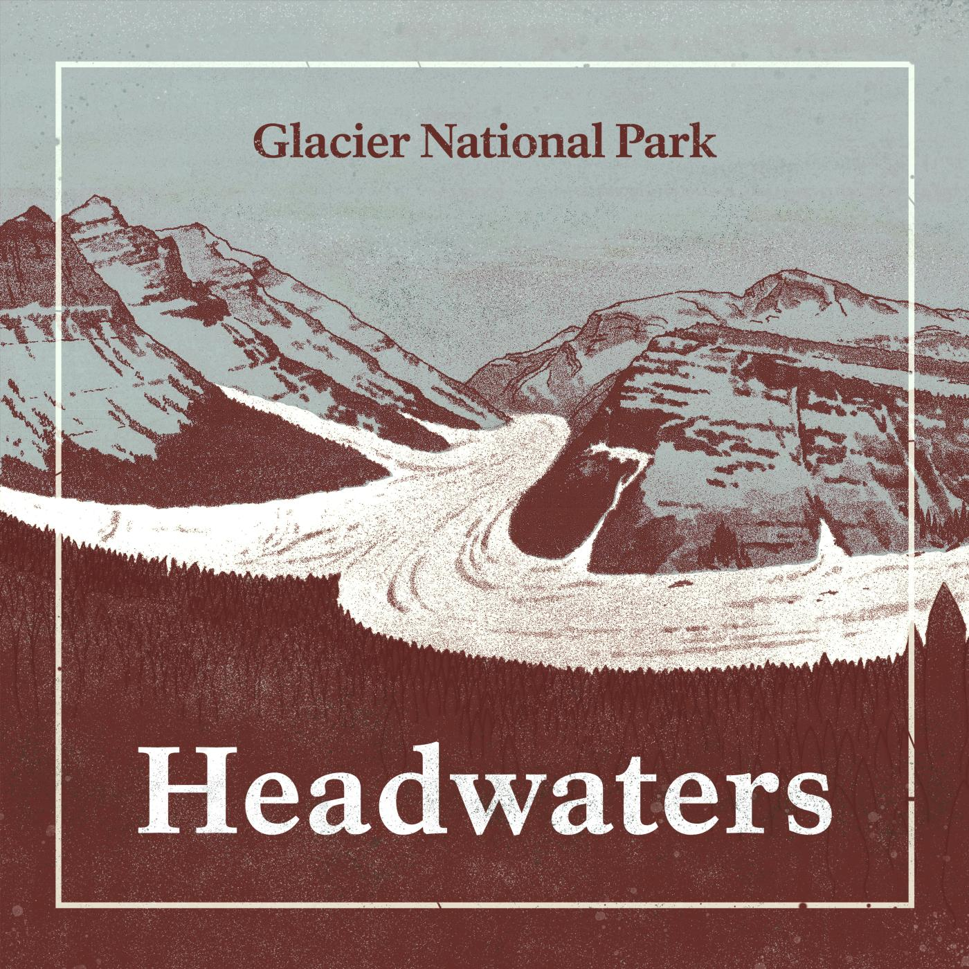 "A graphic of mountains and glaciers with text that reads ""Headwaters, Glacier National Park""."