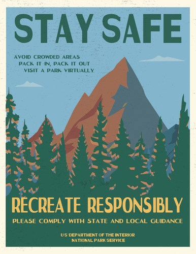 "Infographic with text reading ""Stay Safe, Recreate Responsibly. Please comply with state and local guidance. Avoid crowded areas, pack it in, pack it out, visit a park virtually. US Department of the Interior. National Park Service."""