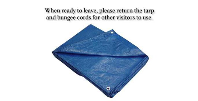 When ready to leave, please return the tarp and bungee cords for other visitors to use.