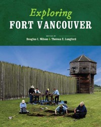 Cover of the book Exploring Fort Vancouver, showing archaeologists digging with the fort's bastion and palisade behind them.