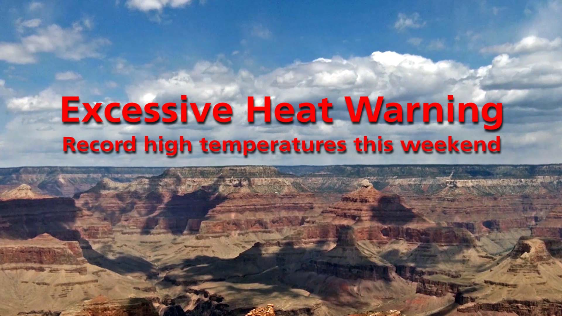 "Image of clouds over Grand Canyon; text reads ""Excessive Heat Warning record high temperatures this weekend"""