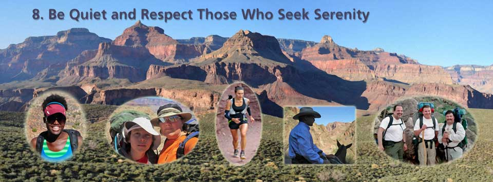 8. Be quiet and respect those who seek serenity. Background image of canyon formations from Tonto Platform. Inserts, left to right: woman hiker, mother and son hikers, female runner, man riding mule, 3 male backpackers.