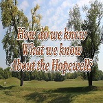 How do we know what we know about the Hopewell?