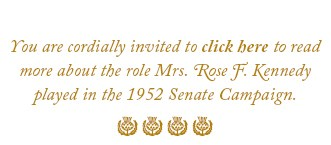 You are cordially invited to read more about the role Rose F. Kennedy played in the 1952 Senatorial election of her son.