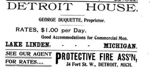An advertisement reads: Detroit House. George Duquette, Proprietor. Rates, $1.00 per day. Good accommodations for commercial men. Lake Linden, Michigan. See our agent for rates. Protective Fire Ass'n. 34 Fort St., W, Detroit, Michigan.