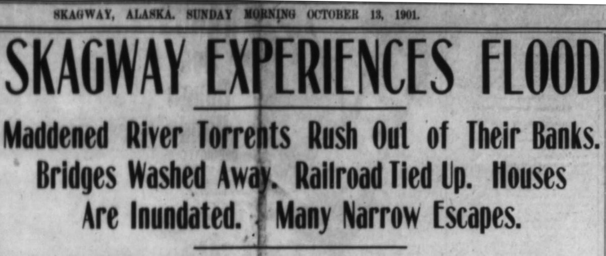 "Newspaper headline reads ""Skagway experiences flood: maddened river torrents rush out of their banks. Bridges washed away. Railroad tied up. Houses are inundates. Many narrow escapes."""