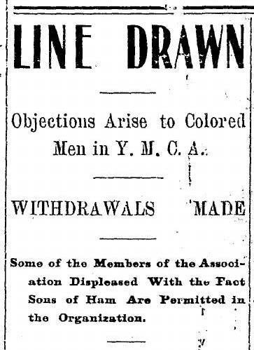 "Newspaper headline reads ""Line Drawn: Objections arise to colored men in Y.M.C.A. Withdrawals made"""