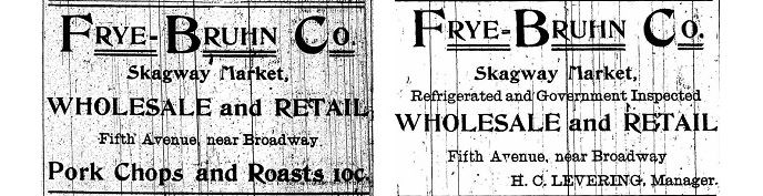 "Two historic newspaper ads.  Both have text ""Frye-Bruhn Co. Skagway Market, Wholesale and Retail. Fifth Avenue near Broadway.""  Left ad has text ""Pork Chops and Roasts 10 cents.""  Right ad has text ""H.C. Levering, Manager."""
