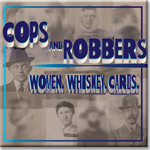 Cops & Robbers, Women, Whiskey, Cards