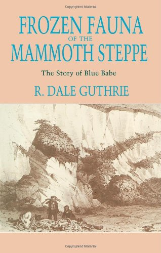 Frozen Fauna of the Mammoth Steppe - The Story of Blue Babe