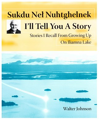 Front cover of I'll Tell You A Story. Features a photograph of Ilimana Lake with Flat Island and the mountains above Squirrel Point in the distance. There is an artist's depiction of the Medicine Men's fireball flying over the lake.