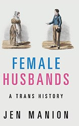 Front cover of Female Husbands: A Trans History