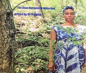 "Book cover featuring artist Ife Franklin among trees, with the text ""The Slave Narrative of Willie Mae"""