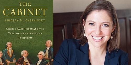"Cover of ""The Cabinet: George Washington and the Creation of an American Institution,"" and author head shot of Lindsay Chervinsky"