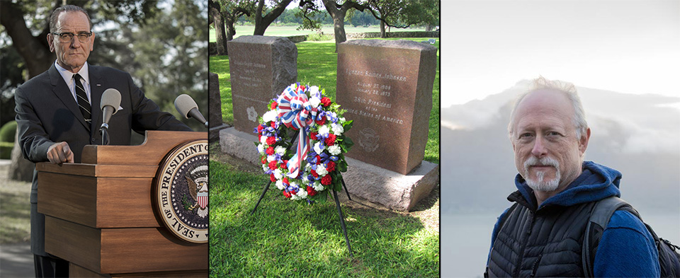 Three photos left to right: Bryan Cranston as Lyndon Johnson, a wreath sits in front of the President's headstone, Robert Schenkkan