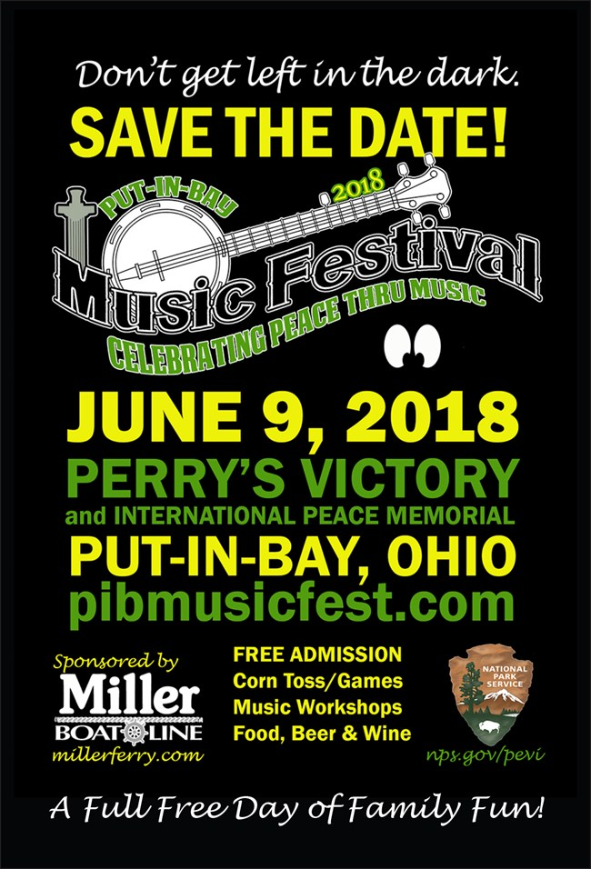 Black card That says Save the Date Put-in-Bay Music Festival 2018. Celebrating peace through Music. June 9, 2018 Perry's Victory and international Peace Memorial. A full free day of Family Fun. Music festival, Miller Boat Line, and NPS Logo present.