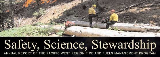 Safety, Science, Stewardship: Annual Report of the Pacific West Region Fire and Fuels Management Program for 2003