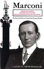 "Book cover of ""Marconi: Father of Wireless, Grandfather of Radio, Great-Grandfather of the Cell Phone - The Story of the Race to Control Long-Distance Wireless,"" by Calvin D. Trowbridge, Jr."