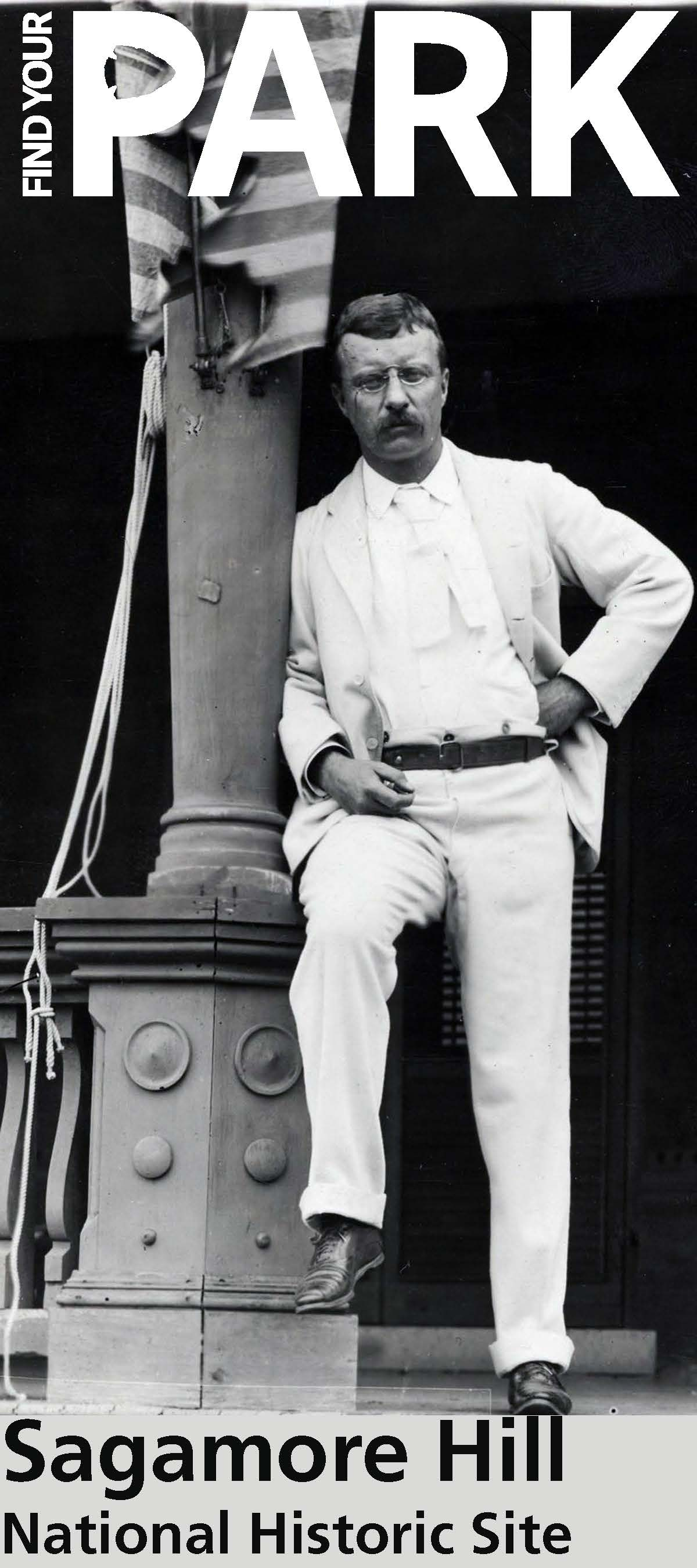 "Theodore Roosevelt stands on the porch of Sagamore Hill in a white suit. The Find Your Park logo is above him and ""Sagamore Hill NHS"" are below him."