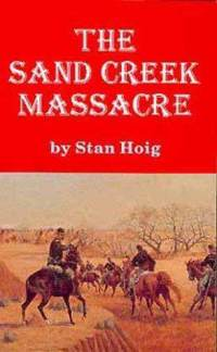 "Cover of ""The Sand Creek Massacre"" by Stan Hoig."