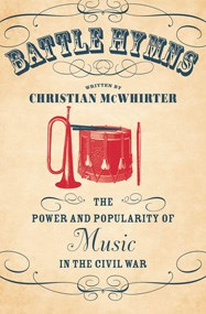 Book Cover - Battle Hymns: The Power and Popularity of Music in the Civil War